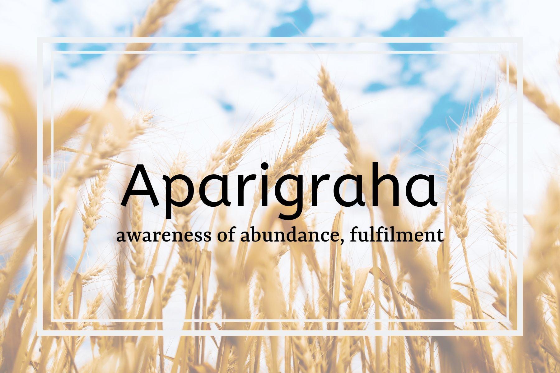 How Yoga & Ayurveda Can Help You Lead a More Sustainable Life - Aparigraha: Awareness of Abundance & Fulfilment