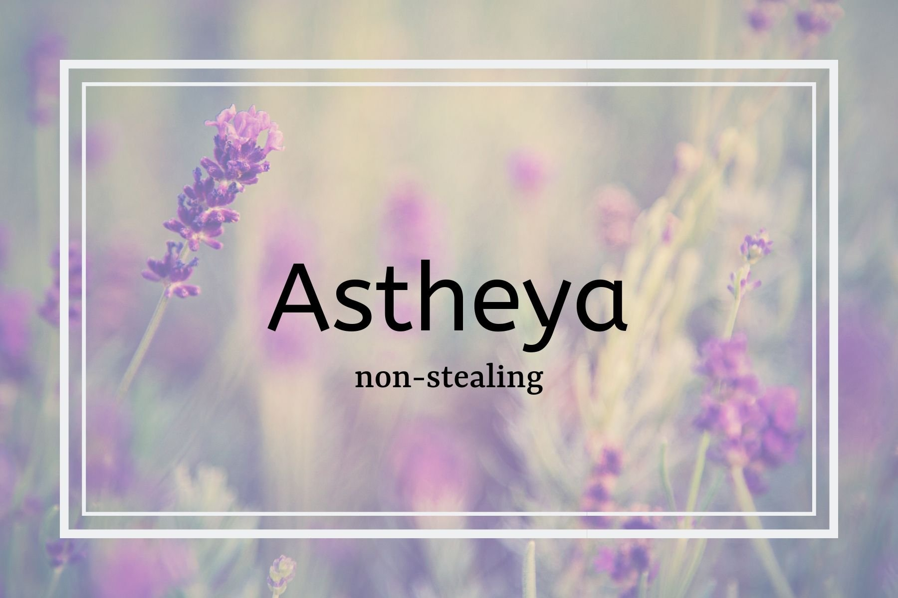How Yoga & Ayurveda Can Help You Lead a More Sustainable Life  -Astheya: Non Stealing