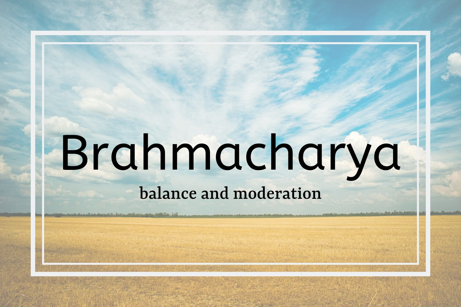 How Yoga & Ayurveda Can Help You Lead a More Sustainable Life - Brahmacharya: Balance & Moderation