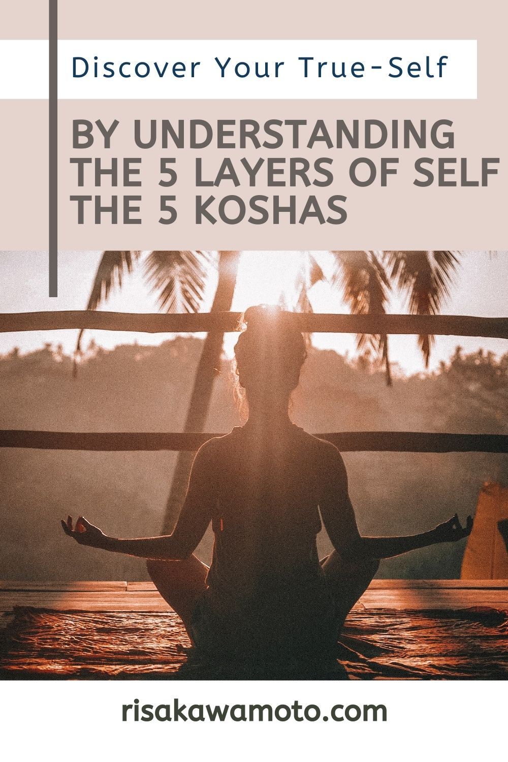 Discover Your True-Self by Understanding the 5 Layers of Self - the 5 Koshas